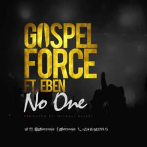 Gospel Force ft. Eben - No One