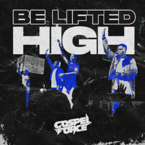 New Music - Gospel force - Be Lifted High LIVE